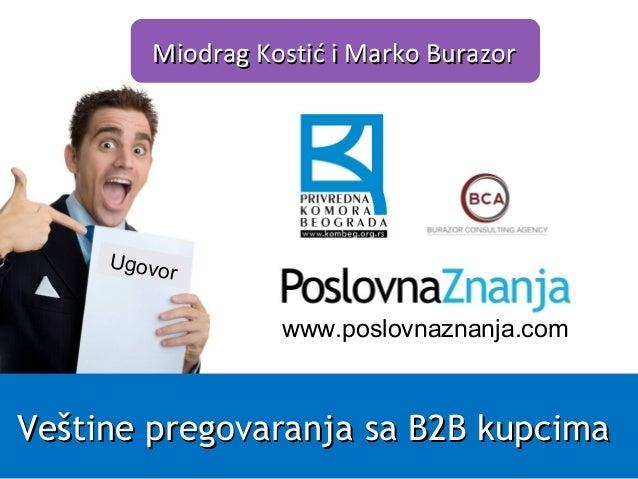 www.poslovnaznanja.com Miodrag Kostić i Marko BurazorMiodrag Kostić i Marko Burazor Veštine pregovaranja sa B2B kupcimaVeš...