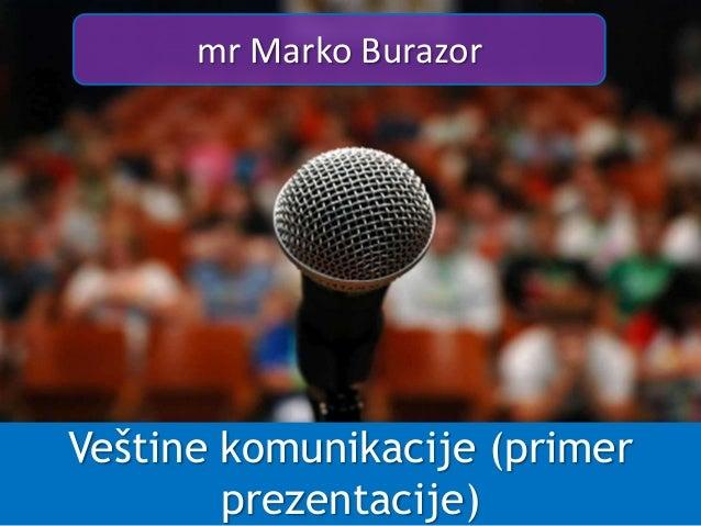 Veštine komunikacije (primer prezentacije) mr Marko Burazor