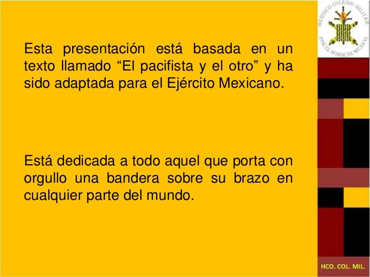"""Esta presentación está basada en un texto llamado """"El pacifista y el otro"""" y ha sido adaptada para el Ejército Mexicano.<b..."""