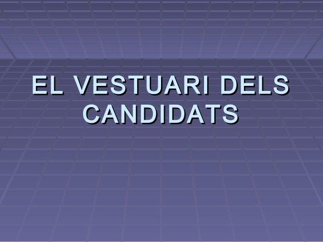 EL VESTUARI DELSEL VESTUARI DELS CANDIDATSCANDIDATS