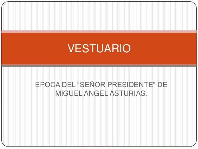 """VESTUARIO EPOCA DEL """"SEÑOR PRESIDENTE"""" DE MIGUEL ANGEL ASTURIAS."""