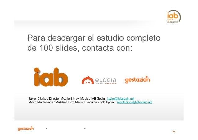 31 Javier Clarke / Director Mobile & New Media / IAB Spain - javier@iabspain.net María Montesinos / Mobile & New Media Exe...
