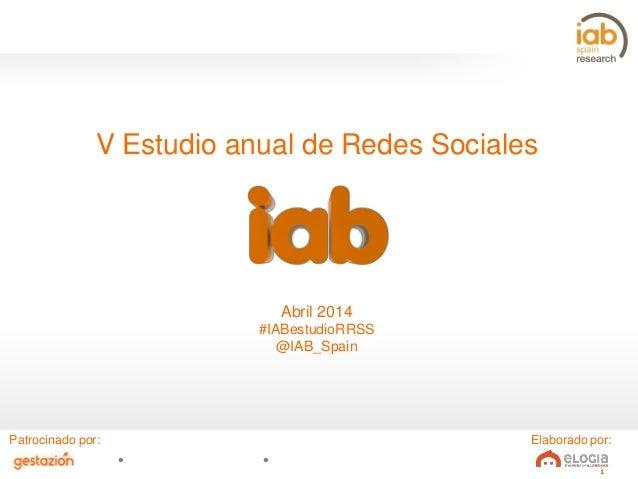1 V Estudio anual de Redes Sociales Abril 2014 #IABestudioRRSS @IAB_Spain Patrocinado por: Elaborado por:
