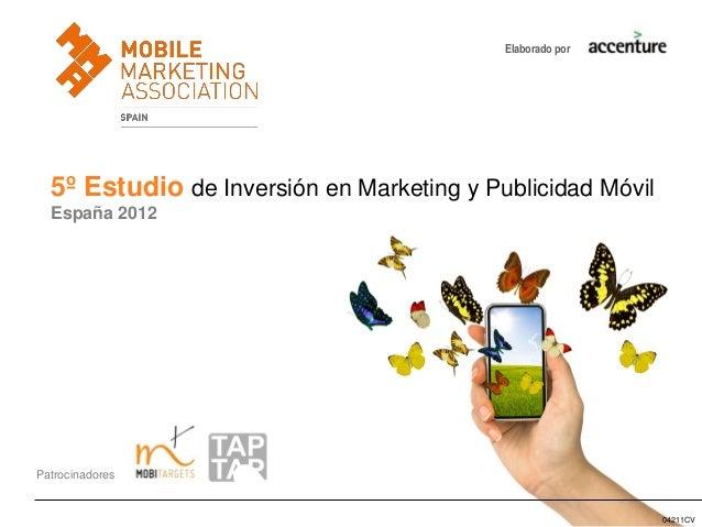 Elaborado por  5º Estudio de Inversión en Marketing y Publicidad Móvil  España 2012Patrocinadores                         ...
