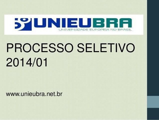 -  PROCESSO SELETIVO 2014/01 www.unieubra.net.br