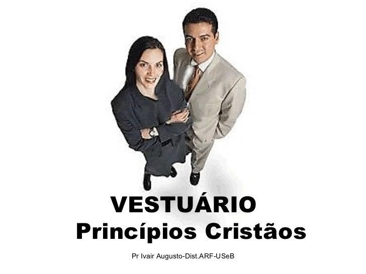 VESTUÁRIO   Princípios Cristãos Pr Ivair Augusto-Dist.ARF-USeB