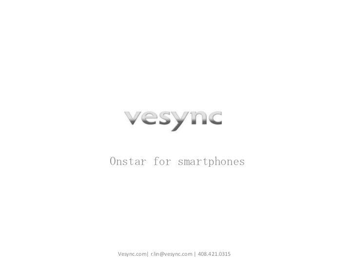 Onstar for smartphones<br />Vesync.com| r.lin@vesync.com | 408.421.0315<br />