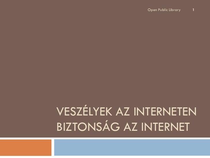Open Public Library   1VESZÉLYEK AZ INTERNETENBIZTONSÁG AZ INTERNET