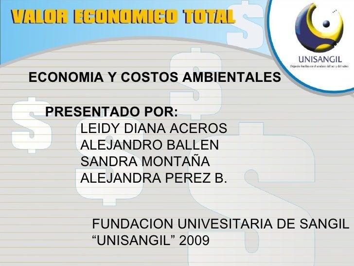 ECONOMIA Y COSTOS AMBIENTALES PRESENTADO POR: LEIDY DIANA ACEROS ALEJANDRO BALLEN SANDRA MONTAÑA ALEJANDRA PEREZ B. FUNDAC...