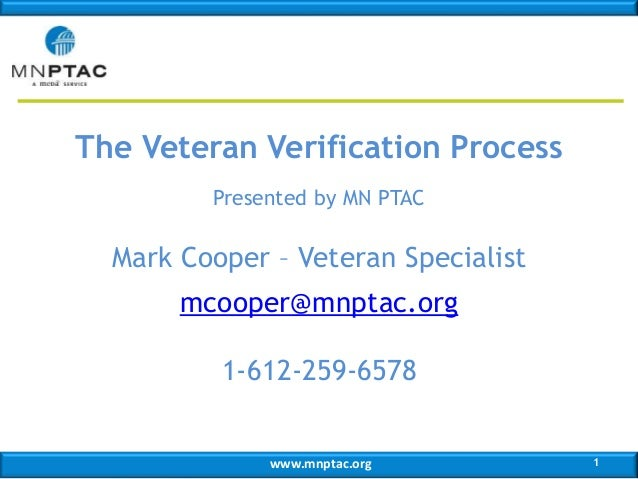 www.mnptac.org The Veteran Verification Process Presented by MN PTAC Mark Cooper – Veteran Specialist mcooper@mnptac.org 1...