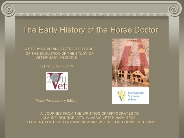 The Early History of the Horse Doctor A STORY COVERING OVER 2200 YEARS OF THE EVOLUTION OF THE STUDY OF VETERINARY MEDICIN...