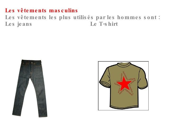 Les vêtements masculins  Les vêtements les plus utilisés par les hommes sont: Les jeans  Le T-shirt