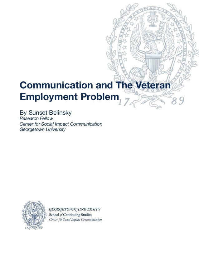 Communication and The Veteran Employment Problem By Sunset Belinsky  Research Fellow Center for Social Impact Communicatio...