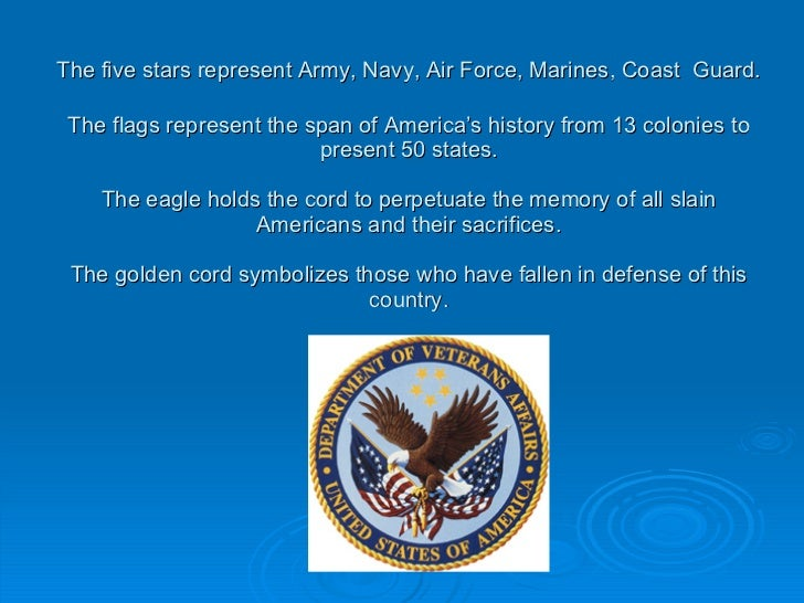The five stars represent Army, Navy, Air Force, Marines, Coast   Guard. The flags represent the span of America's history ...