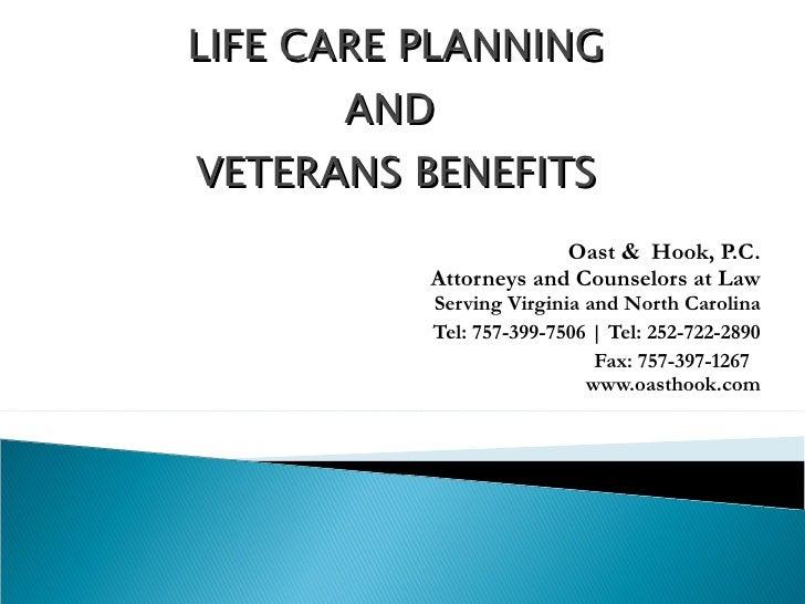 LIFE CARE PLANNING AND  VETERANS BENEFITS <ul><li>Oast  &  Hook, P.C. </li></ul><ul><li>Attorneys and Counselors at Law Se...