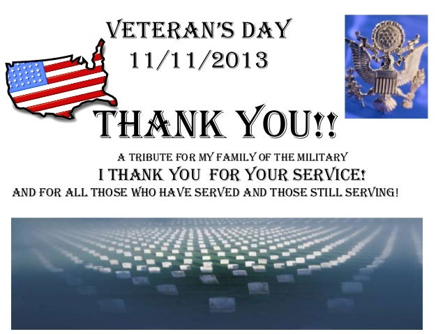 veteran's Day 11/11/2013  Thank You!! A Tribute for my Family of The Military  I Thank You For your service! And For All t...