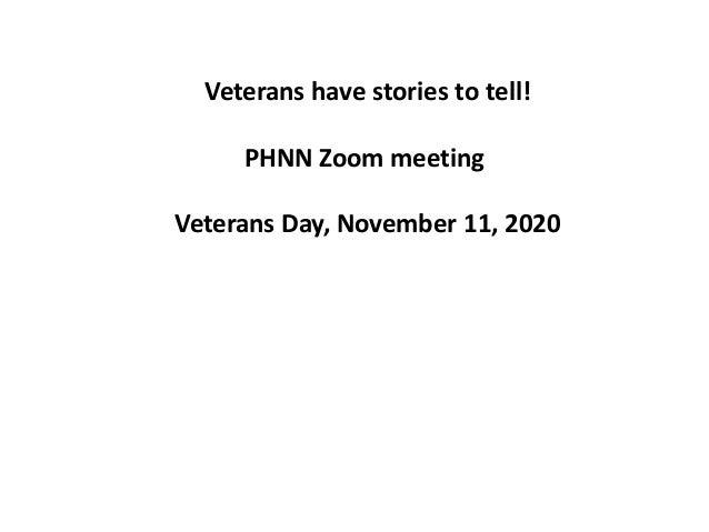 Veterans have stories to tell! PHNN Zoom meeting Veterans Day, November 11, 2020