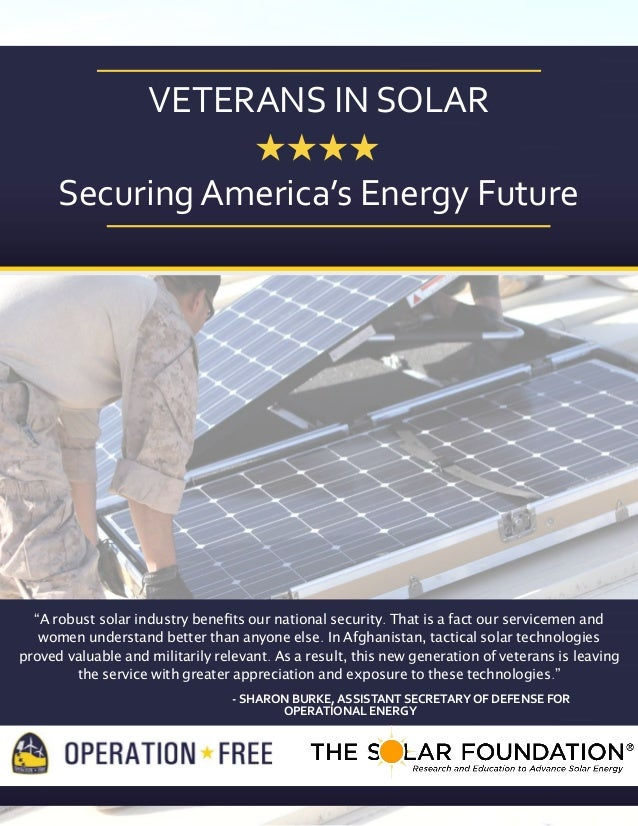 "VETERANS	   IN	   SOLAR Securing	   America's	   Energy	   Future  ""A robust solar industry benefits our national security...."