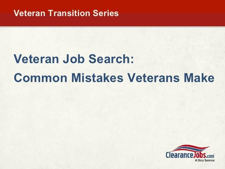 Veteran Transition Series <ul><li>Veteran Job Search: </li></ul><ul><li>Common Mistakes Veterans Make </li></ul>