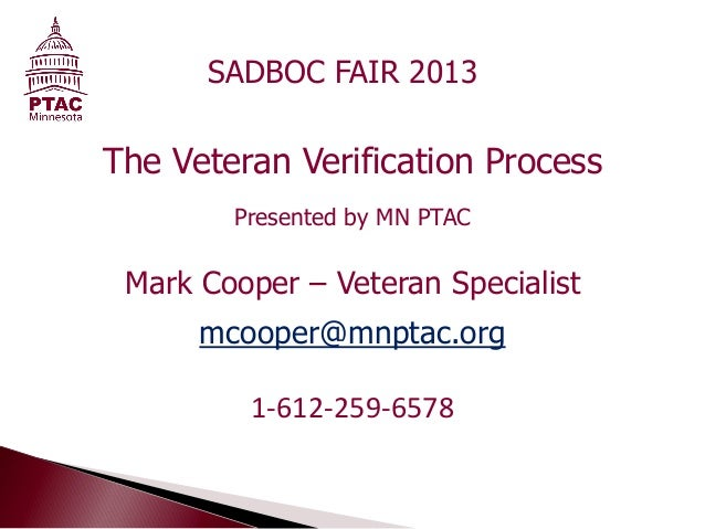 The Veteran Verification ProcessPresented by MN PTACMark Cooper – Veteran Specialistmcooper@mnptac.org1-612-259-6578SADBOC...