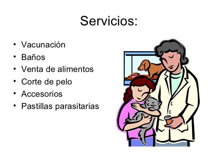 Servicios: <ul><li>Vacunación </li></ul><ul><li>Baños </li></ul><ul><li>Venta de alimentos </li></ul><ul><li>Corte de pelo...