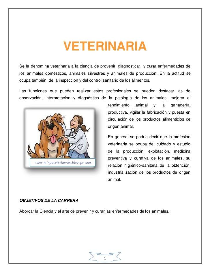 VETERINARIASe le denomina veterinaria a la ciencia de provenir, diagnosticar y curar enfermedades delos animales doméstico...