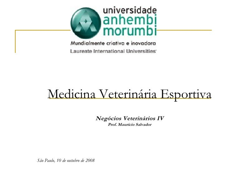 Medicina Veterinária Esportiva Negócios Veterinários IV Prof. Maurício Salvador São Paulo, 10 de outubro de 2008