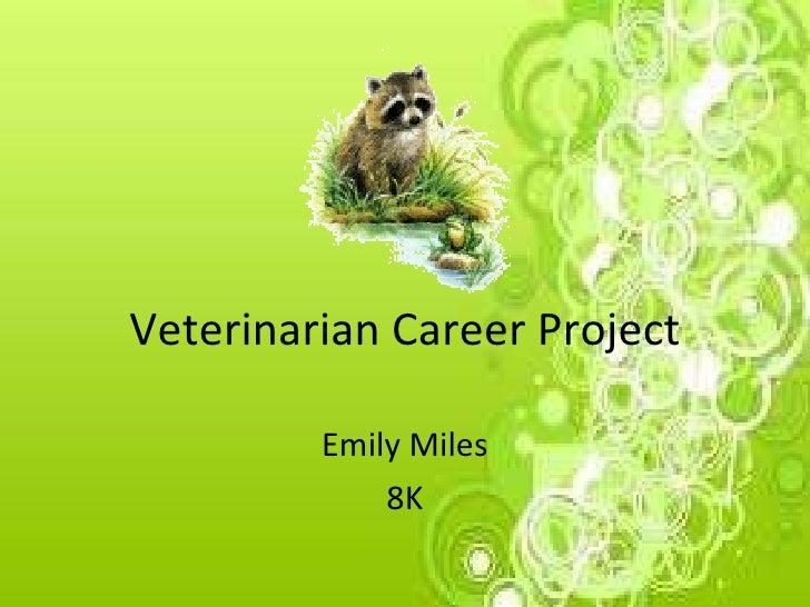 Veterinarian Career Project Emily Miles 8K