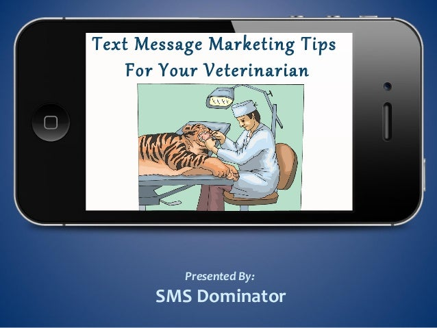 Text Message Marketing TipsFor Your VeterinarianBusinessPresented By:SMS Dominator
