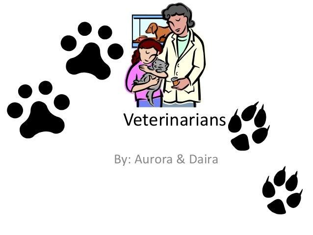 Veterinarians By: Aurora & Daira