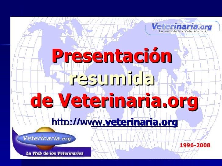 http://www. veterinaria.org 1996-2008 Presentación  resumida  de Veterinaria.org