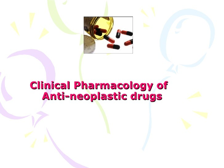 Clinical Pharmacology of  Anti-neoplastic drugs