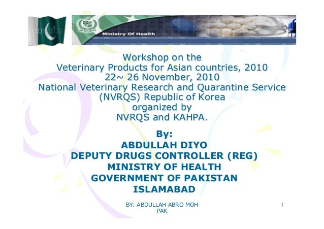 BY: ABDULLAH ABRO MOH PAK 1 Workshop on the Veterinary Products for Asian countries, 2010 22~ 26 November, 2010 National V...