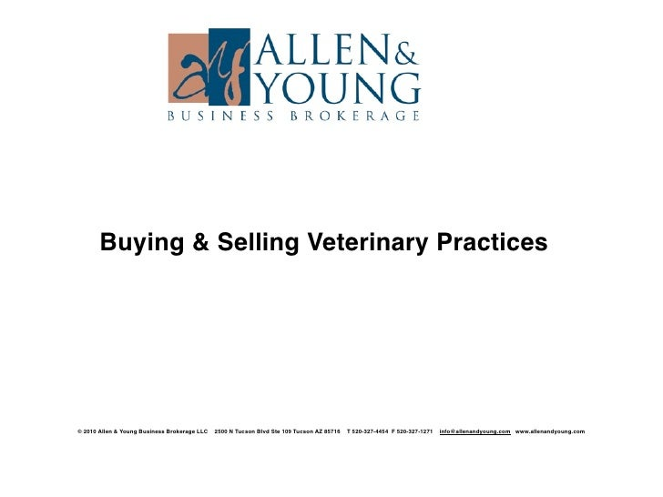 Buying & Selling Veterinary Practices     © 2010 Allen & Young Business Brokerage LLC   2500 N Tucson Blvd Ste 109 Tucson ...