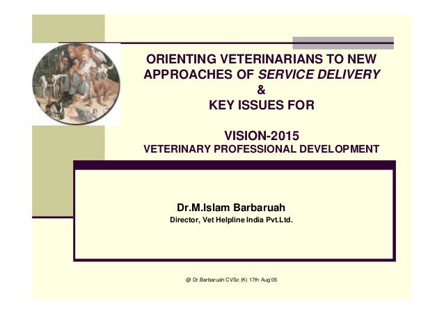 @ Dr.Barbaruah CVSc (K) 17th Aug'05 Dr.M.Islam Barbaruah Director, Vet Helpline India Pvt.Ltd. ORIENTING VETERINARIANS TO ...