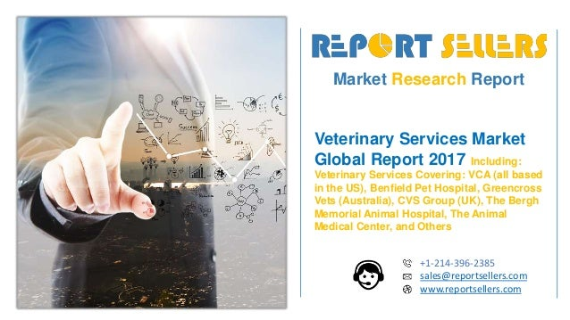 Market Research Report Veterinary Services Market Global Report 2017 Including: Veterinary Services Covering: VCA (all bas...