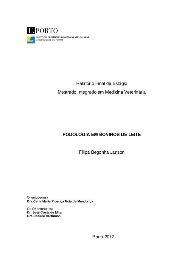 Relatório Final de Estágio Mestrado Integrado em Medicina Veterinária PODOLOGIA EM BOVINOS DE LEITE Filipa Begonha Janson ...
