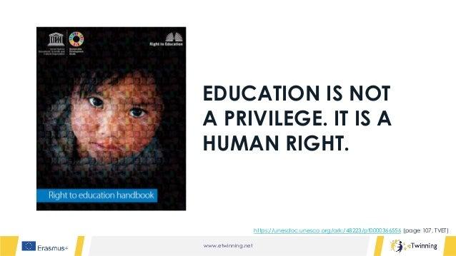 www.etwinning.net EDUCATION IS NOT A PRIVILEGE. IT IS A HUMAN RIGHT. https://unesdoc.unesco.org/ark:/48223/pf0000366556 (p...