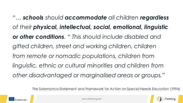 """www.etwinning.net """"… schools should accommodate all children regardless of their physical, intellectual, social, emotional..."""