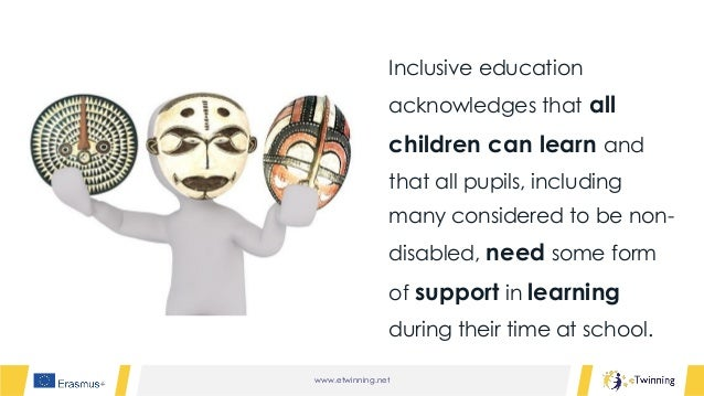 www.etwinning.net Inclusive education acknowledges that all children can learn and that all pupils, including many conside...