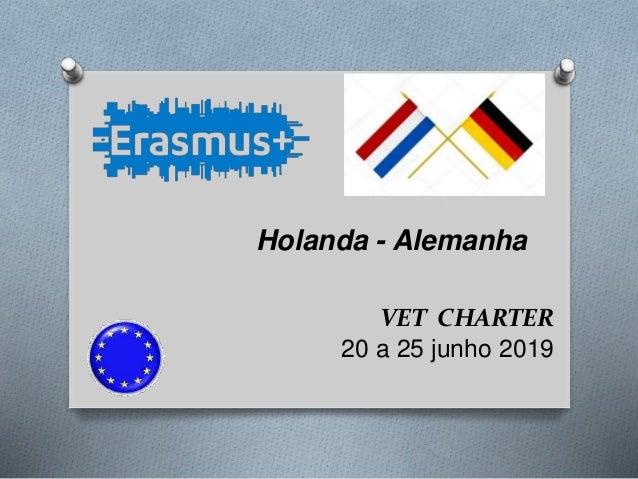 VET CHARTER 20 a 25 junho 2019 Holanda - Alemanha