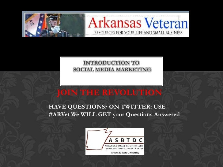 JOIN THE REVOLUTION<br />Introduction to Social Media Marketing<br />HAVE QUESTIONS? ON TWITTER: USE #ARVet We WILL GET yo...