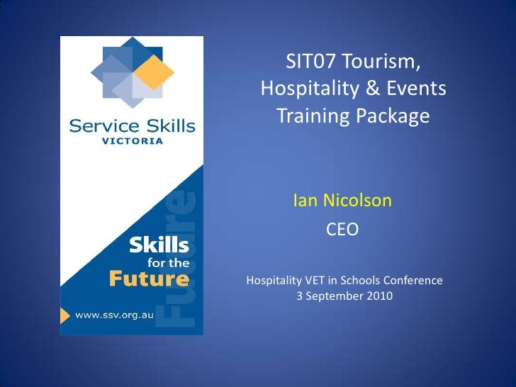 SIT07 Tourism, Hospitality & Events Training Package<br />Ian Nicolson<br />CEO<br />Hospitality VET in Schools Conference...