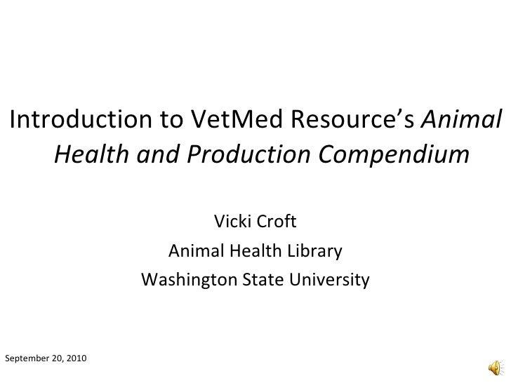 <ul><li>Introduction to VetMed Resource's  Animal Health and Production Compendium  </li></ul><ul><li>Vicki Croft </li></u...