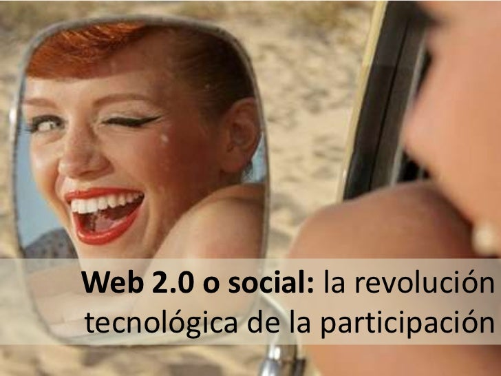 Web 2.0 o social: la revolucióntecnológica de la participación