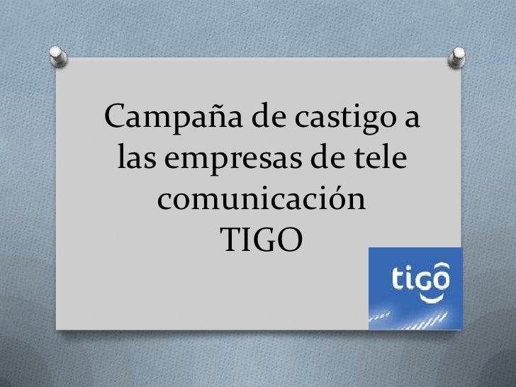 Campaña de castigo a las empresas de tele    comunicación       TIGO