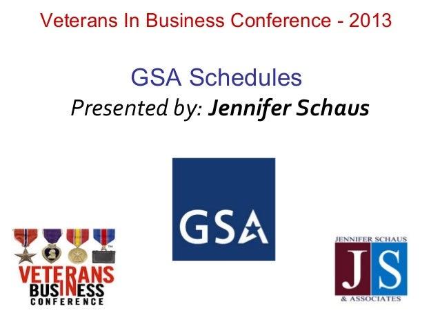 Veterans In Business Conference - 2013GSA SchedulesPresented by: Jennifer Schaus