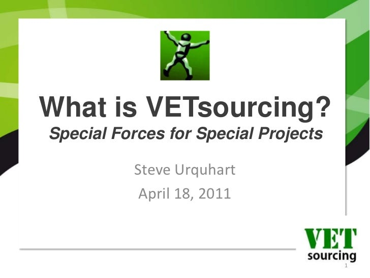 What is VETsourcing?Special Forces for Special Projects<br />Steve Urquhart<br />April 18, 2011<br />1<br />