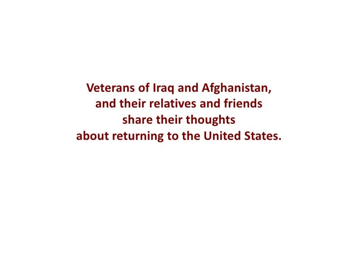 Veterans of Iraq and Afghanistan,   and their relatives and friends        share their thoughtsabout returning to the Unit...