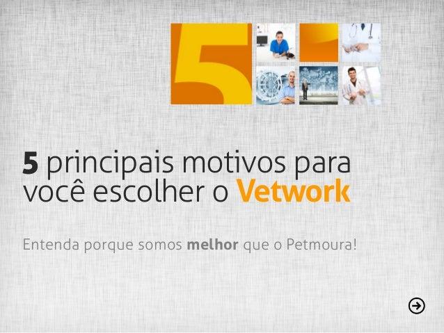 5 principais motivos para você escolher o Vetwork Entenda porque somos melhor que o Petmoura!